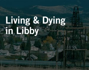 Libby, Montana – Living and Dying at the Hands of Asbestos